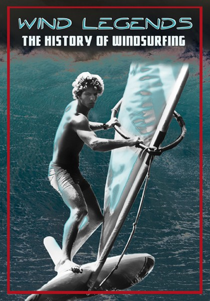 WIND LEGENDS -THE HISTORY OF WINDSURFING